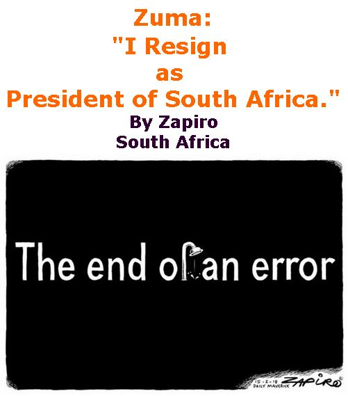 "BlackCommentator.com February 22, 2018 - Issue 730: Zuma: ""I Resign as President of South Africa."" - Political Cartoon By Zapiro, South Africa"