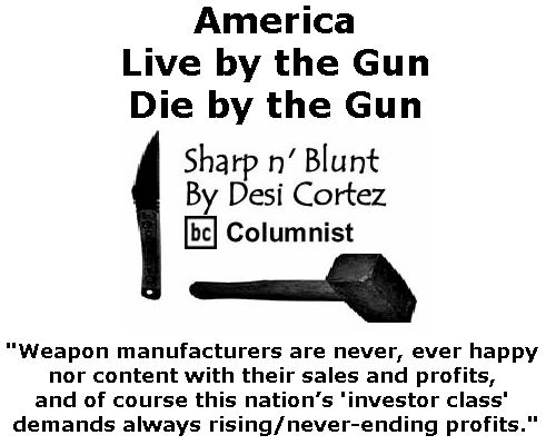 BlackCommentator.com February 22, 2018 - Issue 730: America: Live by the Gun . . . Die by the Gun - Sharp n' Blunt By Desi Cortez, BC Columnist