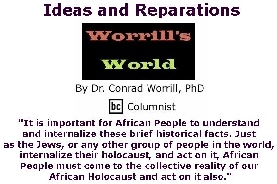 BlackCommentator.com February 22, 2018 - Issue 730: Ideas and Reparations - Worrill's World By Dr. Conrad W. Worrill, PhD, BC Columnist