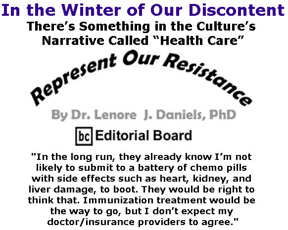"""BlackCommentator.com March 01, 2018 - Issue 731: In the Winter of Our Discontent:  There's Something in the Culture's Narrative Called """"Health Care"""" - Represent Our Resistance By Dr. Lenore Daniels, PhD, BC Editorial Board"""