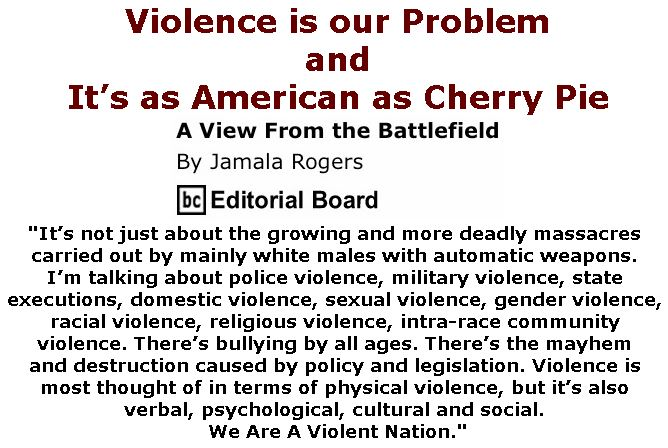 BlackCommentator.com March 01, 2018 - Issue 731: Violence is our Problem And it's as American as Cherry Pie - View from the Battlefield By Jamala Rogers, BC Editorial Board