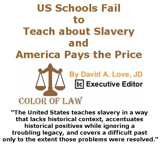 BlackCommentator.com March 08, 2018 - Issue 732: US Schools Fail to Teach about Slavery and America Pays the Price - Color of Law By David A. Love, JD, BC Executive Editor
