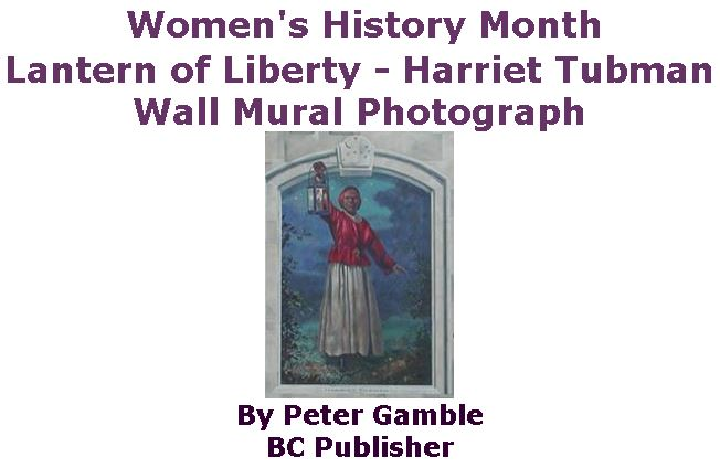 BlackCommentator.com March 08, 2018 - Issue 732: Art - Women's History Month - Lantern of Liberty - Harriet Tubman Wall Mural Photograph By Peter Gamble, BC Publisher