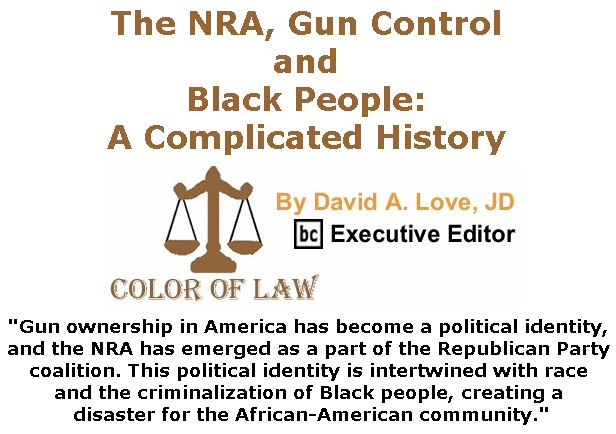 BlackCommentator.com March 15, 2018 - Issue 733: The NRA, Gun Control and Black People: A Complicated History - Color of Law By David A. Love, JD, BC Executive Editor