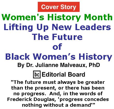 BlackCommentator.com March 15, 2018 - Issue 733: Cover Story: Women's History Month - Lifting Up New Leaders – the Future of Black Women's History By Dr. Julianne Malveaux, PhD, BC Editorial Board