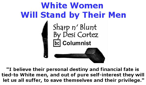 BlackCommentator.com March 15, 2018 - Issue 733: White Women Will Stand by Their Men - Sharp n' Blunt By Desi Cortez, BC Columnist