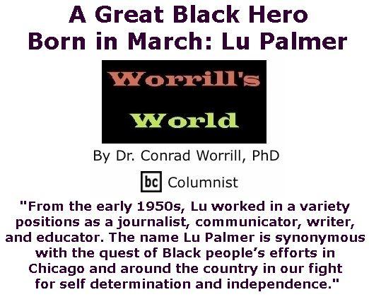 BlackCommentator.com March 15, 2018 - Issue 733: A Great Black Hero Born in March: Lu Palmer - Worrill's World By Dr. Conrad W. Worrill, PhD, BC Columnist
