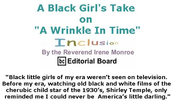 "BlackCommentator.com March 22, 2018 - Issue 734: A Black Girl's Take on ""A Wrinkle In Time"" - Inclusion By The Reverend Irene Monroe, BC Editorial Board"