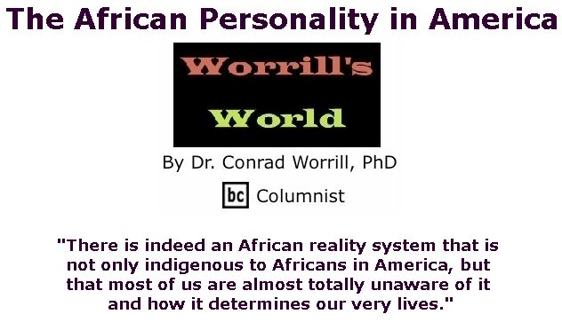 BlackCommentator.com March 22, 2018 - Issue 734: The African Personality in America - Worrill's World By Dr. Conrad W. Worrill, PhD, BC Columnist