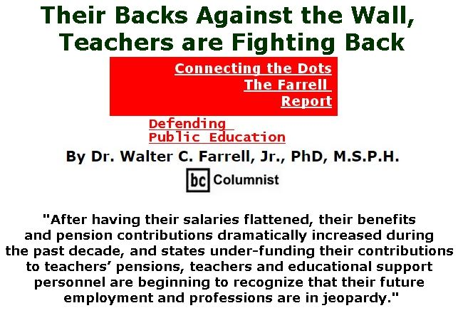 BlackCommentator.com March 29, 2018 - Issue 735: Their Backs Against the Wall, Teachers are Fighting Back - Connecting the Dots - The Farrell Report - Defending Public Education By Dr. Walter C. Farrell, Jr., PhD, M.S.P.H., BC Columnist