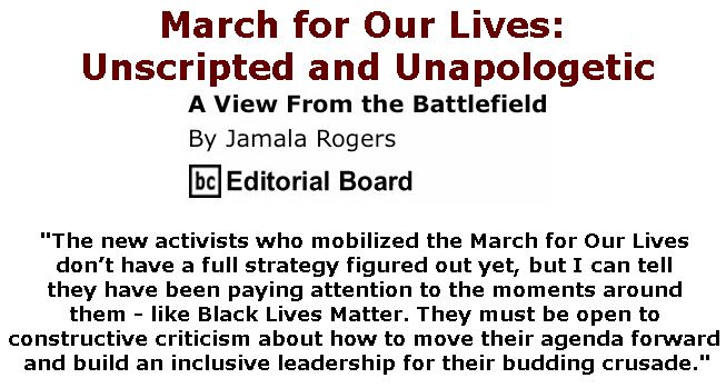 BlackCommentator.com March 29, 2018 - Issue 735: March for Our Lives: Unscripted and Unapologetic - View from the Battlefield By Jamala Rogers, BC Editorial Board