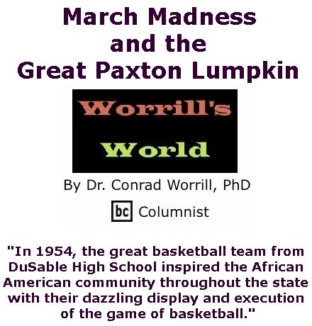 BlackCommentator.com March 29, 2018 - Issue 735: March Madness and the Great Paxton Lumpkin - Worrill's World By Dr. Conrad W. Worrill, PhD, BC Columnist