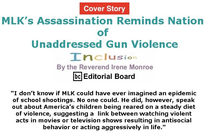 BlackCommentator.com - April 05, 2018 - Issue 736 Cover Story: MLK's Assassination Reminds Nation of Unaddressed Gun Violence - Inclusion By The Reverend Irene Monroe, BC Editorial Board
