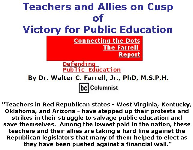 BlackCommentator.com April 05, 2018 - Issue 736: Teachers and Allies on Cusp of Victory for Public Education - Connecting the Dots - The Farrell Report - Defending Public Education By Dr. Walter C. Farrell, Jr., PhD, M.S.P.H., BC Columnist