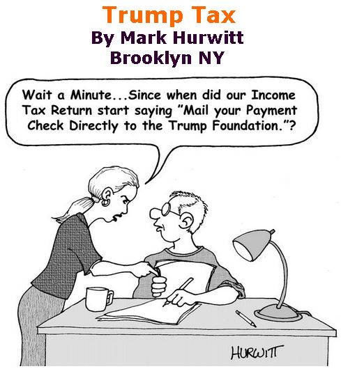 BlackCommentator.com April 12, 2018 - Issue 737: Trump Tax - Political Cartoon By Mark Hurwitt, Brooklyn NY