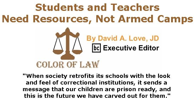 BlackCommentator.com April 12, 2018 - Issue 737: Students and Teachers Need Resources, Not Armed Camps - Color of Law By David A. Love, JD, BC Executive Editor
