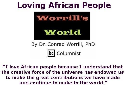 BlackCommentator.com April 12, 2018 - Issue 737: Loving African People - Worrill's World By Dr. Conrad W. Worrill, PhD, BC Columnist