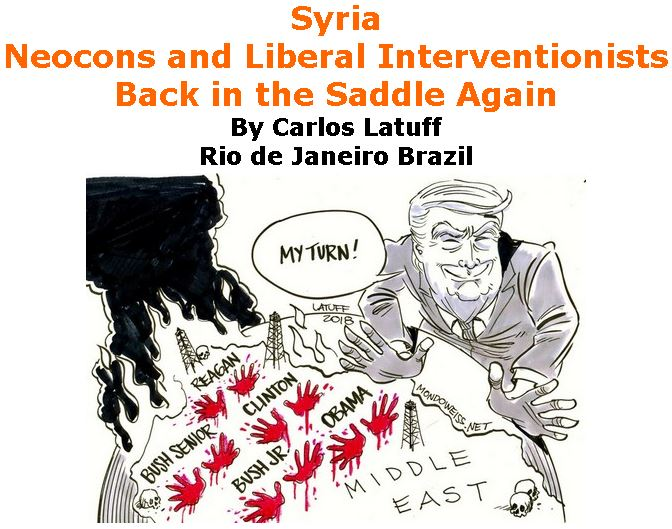 BlackCommentator.com April 19, 2018 - Issue 738: Syria: Neocons and Liberal Interventionists Back in the Saddle Again - Political Cartoon By Carlos Latuff, Rio de Janeiro Brazil