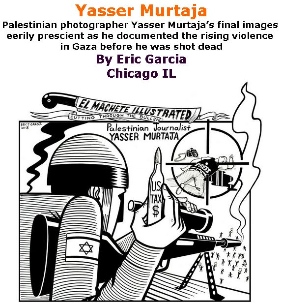 BlackCommentator.com April 19, 2018 - Issue 738: Yasser Murtaja - Political Cartoon By Eric Garcia, Chicago IL