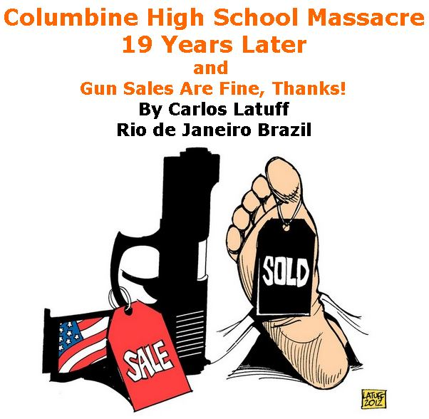 BlackCommentator.com April 26, 2018 - Issue 739: Columbine High School Massacre, 19 Years Later and Gun Sales Are Fine, Thanks! - Political Cartoon By Carlos Latuff, Rio de Janeiro Brazil