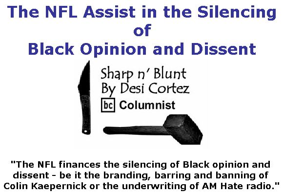 BlackCommentator.com April 26, 2018 - Issue 739: The NFL Assist In the Silencing of Black Opinion and Dissent - Sharp n' Blunt By Desi Cortez, BC Columnist