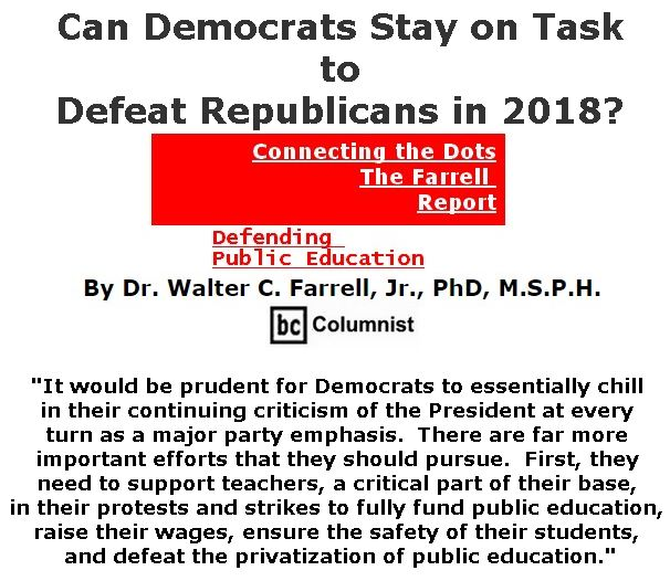 BlackCommentator.com April 26, 2018 - Issue 739: Can Democrats Stay on Task to Defeat Republicans in 2018? - Connecting the Dots - The Farrell Report - Defending Public Education By Dr. Walter C. Farrell, Jr., PhD, M.S.P.H., BC Columnist