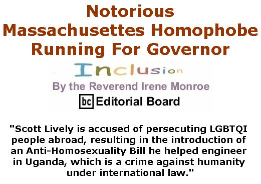 BlackCommentator.com May 03, 2018 - Issue 740: Notorious Massachusettes Homophobe Running For Governor - Inclusion By The Reverend Irene Monroe, BC Editorial Board