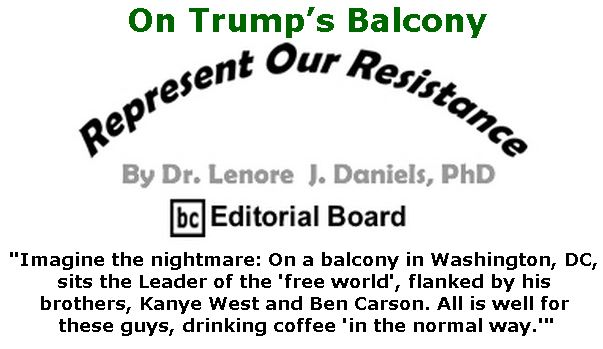 BlackCommentator.com May 03, 2018 - Issue 740: On Trump's Balcony - Represent Our Resistance By Dr. Lenore Daniels, PhD, BC Editorial Board