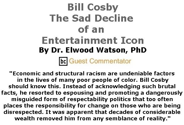 BlackCommentator.com May 03, 2018 - Issue 740: Bill Cosby: The Sad Decline of an Entertainment Icon By Dr. Elwood Watson, PhD, BC Guest Commentator