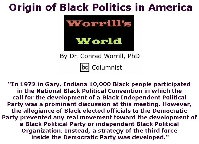 BlackCommentator.com May 03, 2018 - Issue 740: Origin of Black Politics in America - Worrill's World By Dr. Conrad W. Worrill, PhD, BC Columnist