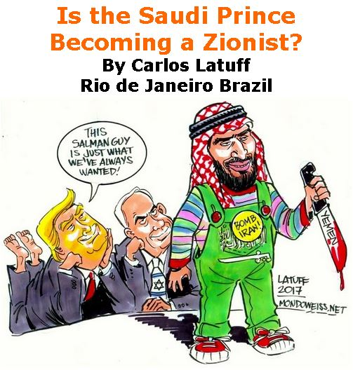 BlackCommentator.com May 10, 2018 - Issue 741: Is the Saudi Prince Becoming a Zionist? - Political Cartoon By Carlos Latuff, Rio de Janeiro Brazil