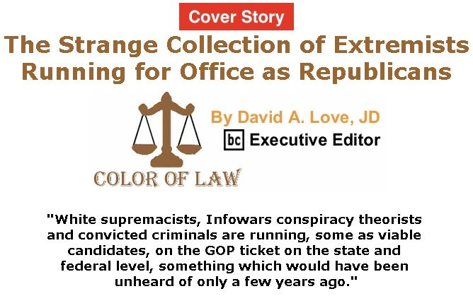 BlackCommentator.com - May 10, 2018 - Issue 741 Cover Story: The Strange Collection of Extremists Running for Office as Republicans - Color of Law By David A. Love, JD, BC Executive Editor