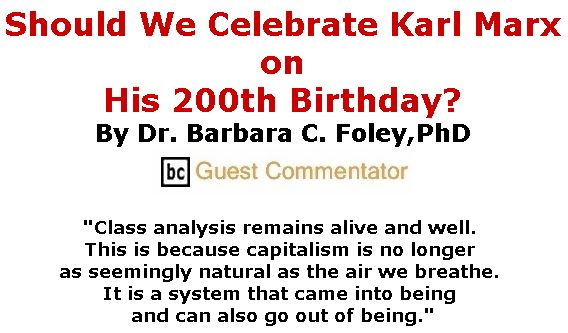 BlackCommentator.com May 10, 2018 - Issue 741: Should We Celebrate Karl Marx on His 200th Birthday? By Dr. Barbara C. Foley,PhD, BC Guest Commentator