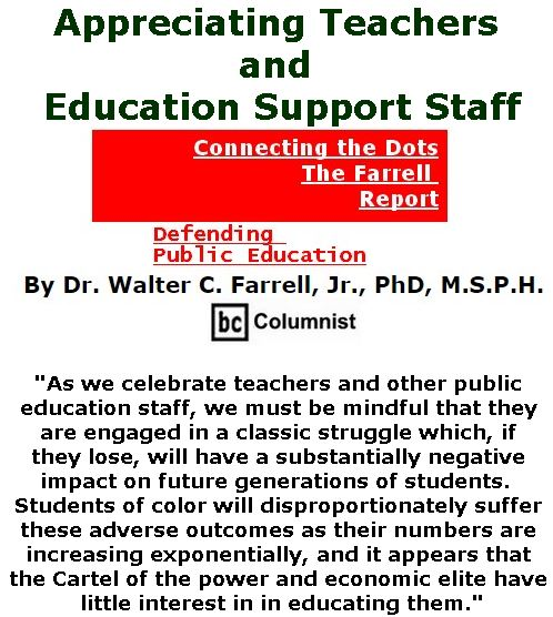 BlackCommentator.com May 10, 2018 - Issue 741: Appreciating Teachers and Education Support Staff  - Connecting the Dots - The Farrell Report - Defending Public Education By Dr. Walter C. Farrell, Jr., PhD, M.S.P.H., BC Columnist