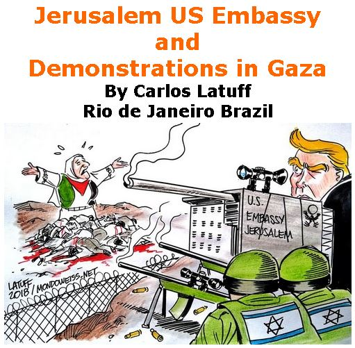 BlackCommentator.com May 17, 2018 - Issue 742: Jerusalem US Embassy and Demonstrations in Gaza - Political Cartoon By Carlos Latuff, Rio de Janeiro Brazil
