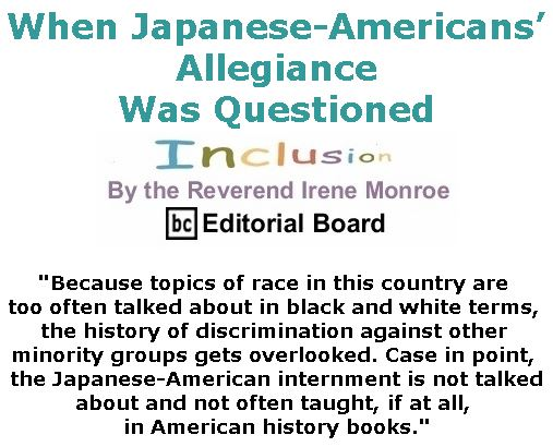 BlackCommentator.com May 17, 2018 - Issue 742: When Japanese-Americans' Allegiance Was Questioned - Inclusion By The Reverend Irene Monroe, BC Editorial Board