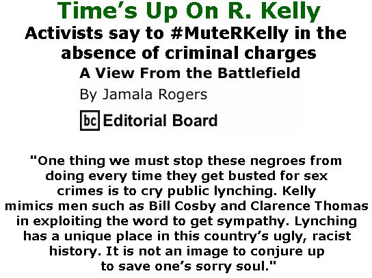 BlackCommentator.com May 17, 2018 - Issue 742: Time's Up On R. Kelly - View from the Battlefield By Jamala Rogers, BC Editorial Board