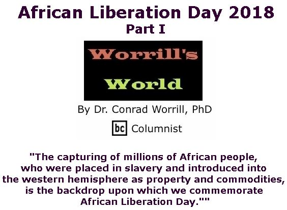 BlackCommentator.com May 17, 2018 - Issue 742: African Liberation Day 2018: Part I - Worrill's World By Dr. Conrad W. Worrill, PhD, BC Columnist