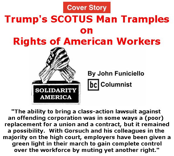 BlackCommentator.com - May 24, 2018 - Issue 743 Cover Story: Trump's SCOTUS Man Tramples on Rights of American Workers - Solidarity America By John Funiciello, BC Columnist