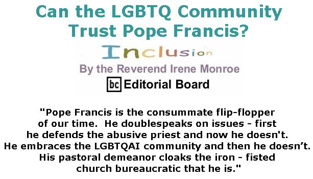 BlackCommentator.com May 24, 2018 - Issue 743: Can the LGBTQ Community Trust Pope Francis? - Inclusion By The Reverend Irene Monroe, BC Editorial Board