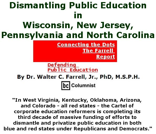 BlackCommentator.com May 24, 2018 - Issue 743: Dismantling Public Education in Wisconsin, New Jersey, Pennsylvania and North Carolina - Connecting the Dots - The Farrell Report - Defending Public Education By Dr. Walter C. Farrell, Jr., PhD, M.S.P.H., BC Columnist