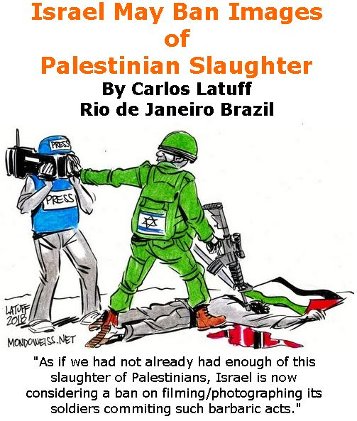 BlackCommentator.com May 31, 2018 - Issue 744: Israel May Ban Images of Palestinian Slaughter - Political Cartoon By Carlos Latuff, Rio de Janeiro Brazil