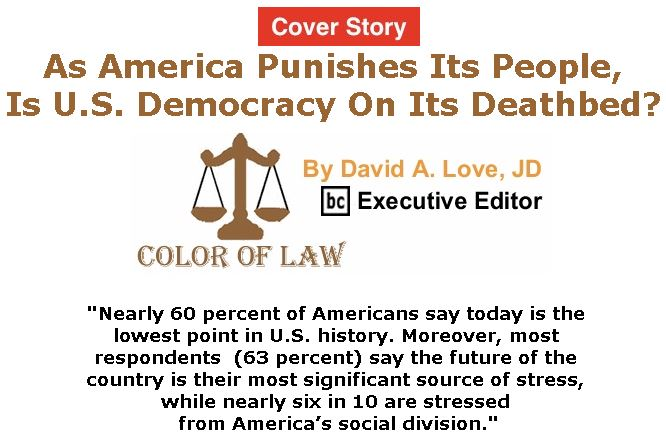 BlackCommentator.com - May 31, 2018 - Issue 744 Cover Story: As America Punishes Its People, Is U.S. Democracy On Its Deathbed? - Color of Law By David A. Love, JD, BC Executive Editor