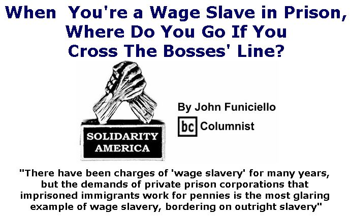 BlackCommentator.com May 31, 2018 - Issue 744: When  You're a Wage Slave in Prison, Where Do You Go If You Cross The Bosses' Line? - Solidarity America By John Funiciello, BC Columnist