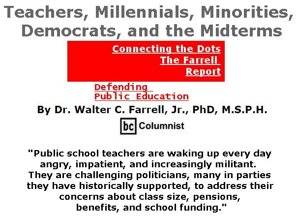 BlackCommentator.com May 31, 2018 - Issue 744: Teachers, Millennials, Minorities, Democrats, and the Midterms - Connecting the Dots - The Farrell Report - Defending Public Education By Dr. Walter C. Farrell, Jr., PhD, M.S.P.H., BC Columnist