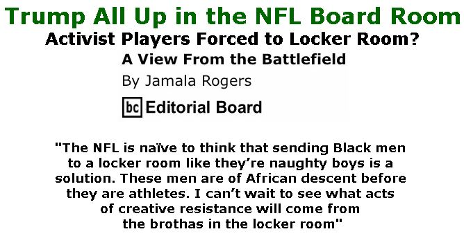 BlackCommentator.com May 31, 2018 - Issue 744: Trump All Up in The NFL Board Room - Activist Players Forced to Locker Room? - View from the Battlefield By Jamala Rogers, BC Editorial Board