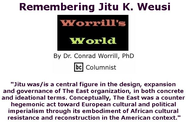 BlackCommentator.com May 31, 2018 - Issue 744: Remembering Jitu K. Weusi - Worrill's World By Dr. Conrad W. Worrill, PhD, BC Columnist