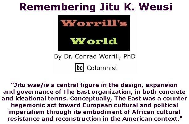 BlackCommentator.com May 31, 2018 - Issue 744: Remembering Jitu K. Weusi - Worrill's World By Dr. Conrad W. Worrill, PhD, BC Columnist