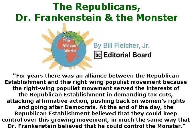 BlackCommentator.com June 07, 2018 - Issue 745: The Republicans, Dr. Frankenstein & the Monster - The African World By Bill Fletcher, Jr., BC Editorial Board