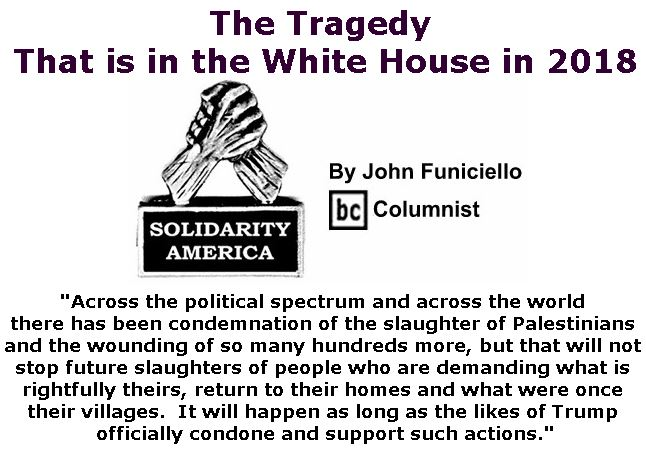 BlackCommentator.com June 07, 2018 - Issue 745: The Tragedy That is in the White House in 2018 - Solidarity America By John Funiciello, BC Columnist